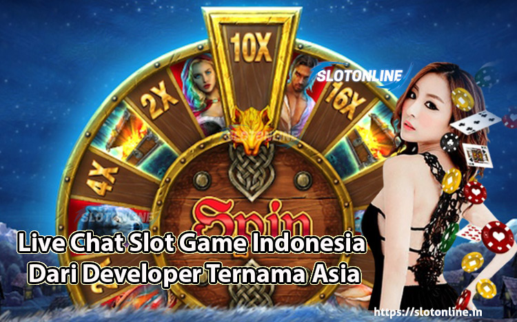 Live Chat Slot Game Indonesia Dari Developer Ternama Asia